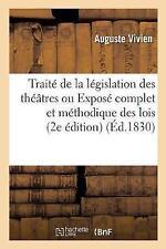 Traite de La Legislation Des Theatres Ou Expose Complet Et Methodique Des...