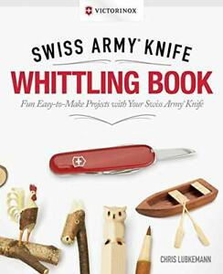 Victorinox Swiss Army Knife Whittling Book, Gift Edition: ... by Chris Lubkemann