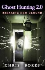 NEW Ghost Hunting 2.0: Breaking New Ground by Chris Bores
