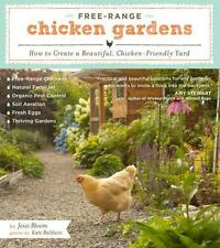 Free-Range Chicken Gardens : How to Create a Beautiful, Chicken-Friendly Yard by