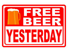 Free Beer Yesterday Sign Durable Aluminum Weather Proof No Rust Bar Sign #318
