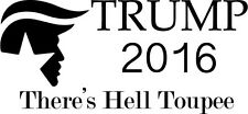 THERES HELL TOUPE 2016 SANDERS Funny President Campaign AUTO STICKER TRUMP DECAL