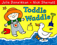 Toddle Waddle by Julia Donaldson (New Large Toddler P/B Book)