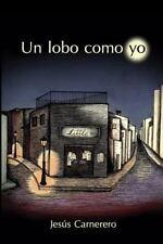 Un Lobo Como Yo by Jesus Carnerero (2014, Paperback)