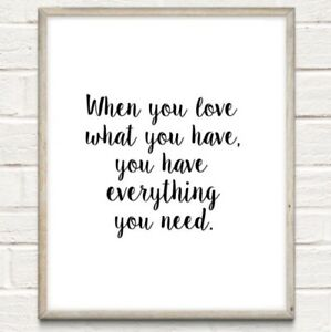 A4 Love What You Have Typography Print Quote Gift Home UNFRAMED Family Love