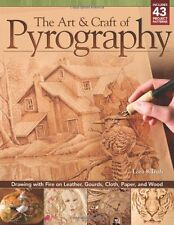 Art and Craft of Pyrography, The: Drawing with Fire on Leather, Gourds, Cloth, P