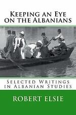 Keeping an Eye on the Albanians : Selected Writings in the Field of Albanian ...