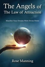 The Angels of The Law of Attraction: Manifest Your Dreams With Divine Power