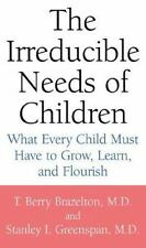 Irreducible Needs of Children : What Every Child Must Have to Grow, Learn,...