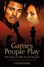 Games People Play : The Game of Play or Get Played! by Chandler (2012,...