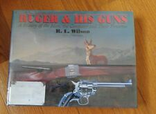 RUGER AND HIS GUNS: A History of the Man, the company and their firearms