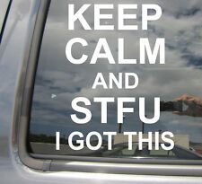 Keep Calm and STFU I Got This - Funny Vinyl Die-Cut Decal Window Sticker 03005