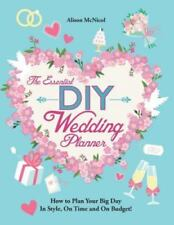 The Essential DIY Wedding Planner : How to Plan Your Big Day in Style, on...