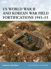 US World War II and Korean War Field Fortifications 1941-53 Gordon L. Rottman