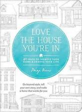 Love the House You're in: 40 Ways to Improve Your Home and Change Your Life...