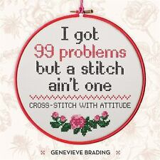 Brading, Genevieve : I Got 99 Problems but a Stitch Aint One: