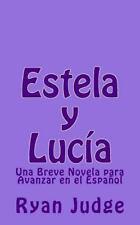 Estela y Lucía : Una Novela para Avanzar en el Español by Ryan Judge (2014,...
