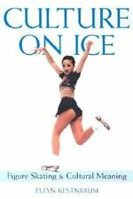 Culture on Ice : Figure Skating and Cultural Meaning by Ellyn Kestnbaum...