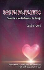 Dos en el Sendero : Solución a Los Problemas de Pareja by José Ponce (2016,...