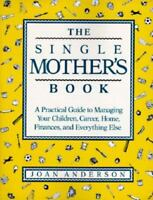 The Single Mother's Book: A Practical Guide to Managing Your Children, Career,..