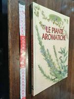LIBRO -LE PIANTE AROMATICHE - Ed DeAgostini 2005 Libro Guida Manuale Erboristeri