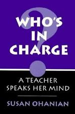 Who's in Charge? : A Teacher Speaks Her Mind by Susan Ohanian (1994, Paperback)