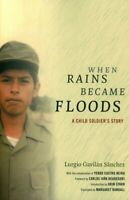 When Rains Became Floods : A Child Soldier's Story, Paperback by Sánchez, Lur...