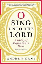 O Sing unto the Lord : A History of English Church Music by Andrew Gant...