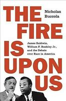 Fire is Upon Us : James Baldwin, William F. Buckley Jr., and the Debate over ...