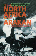 From North Africa to the Arakan: The Engrossing Memoir of WWII Spitfire Ace Alan
