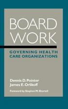 Board Work : Governing Health Care Organizations by Dennis D. Pointer and.