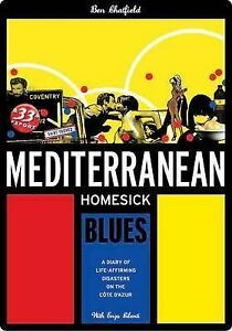 Mediterranean Homesick Blues: Diary of life on French Riviera by Ben Chatfield