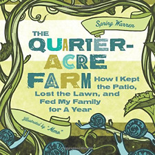 The Quarter-Acre Farm: How I Kept Patio, Lost Lawn, and Fed My Family for a Year