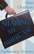 Shaking My Briefcase: Diplomatic Stories, Very Good Condition Book, Alan Charlto