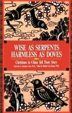 Wise As Serpents - Harmless As Doves : Chinese Christians Tell Their Story...