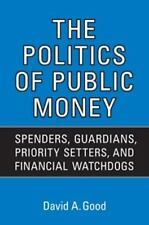 Politics of Public Money : Spenders, Guardians, Priority Setters, and Financi.