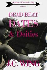 Goddess of Tornado Alley: Dead Beat Dates and Deities by J. C. Wing (2016,...