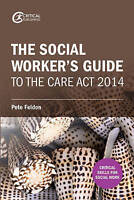 The Social Worker's Guide to the Care Act 2014 by Feldon, Pete (Paperback book,