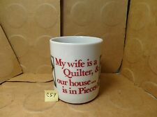 My Wife Is A Quilter & Our House... Is In Pieces! Coffee Mug, 1982. (Used/EUC)