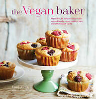 The Vegan Baker: More than 50 delicious recipes for vegan-friendly cakes, cookie