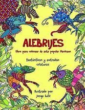 ALEBRIJES Libro para Colorear de Arte Popular Mexicano by Jorge Lulic (2017,...
