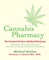 Cannabis Pharmacy 'The Practical Guide to Medical Marijuana Backes, Michael