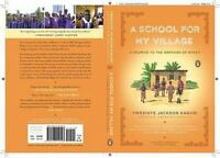 A School for My Village: A Promise to the Orphans of Nyaka by Kaguri, Twesigye J