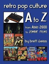 Retro Pop Culture a to Z: from Atari 2600 to Zombie Films: By Weiss, Brett