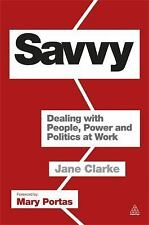 Savvy : Dealing with People, Power and Politics at Work by Jane Clarke (2012,...