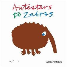 Anteaters to Zebras by Fletcher, Alan-ExLibrary
