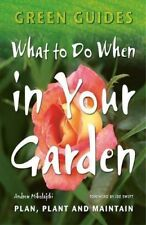 What to Do When in Your Garden:  Plan, Plant and Maintain