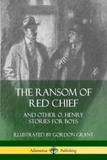 New listing The Ransom of Red Chief: And Other O. Henry Stories for Boys by O Henry: New