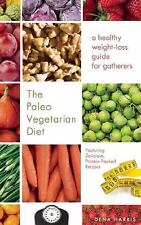 The Paleo Vegetarian Diet : A Healthy Weight-Loss Guide for Gatherers by Dena...