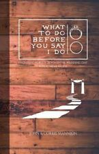 What to Do Before You Say I Do : Preparing for Joy Beyond the Wedding Day: a...